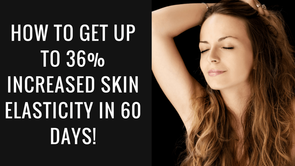 How to gain up to 36% increased skin Elasticity in 60 days!